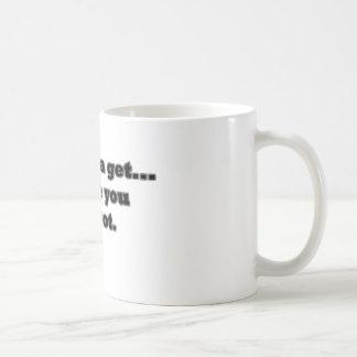 You gotta get, Before you get got. Coffee Mug