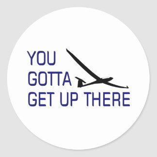 You Gotta Get Up There Classic Round Sticker