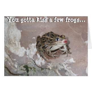 You Gotta kiss a few Frogs Card