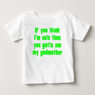 You Gotta See My Godmother Baby T-Shirt