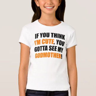 You Gotta See My Godmother T-Shirt