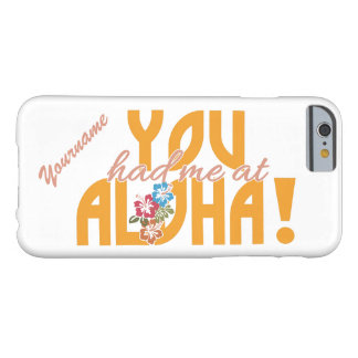You Had Me at Aloha! custom cases Barely There iPhone 6 Case