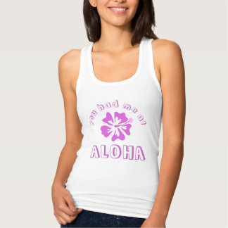 YOU HAD ME AT ALOHA tank top for women