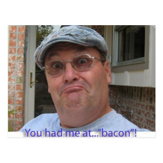 You had me at bacon! postcard