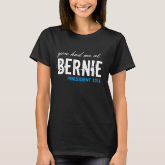 you had me at bernie support bernie sanders design T-Shirt