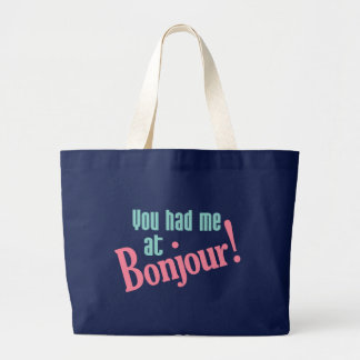You Had Me at Bonjour! bags