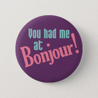 You Had Me at Bonjour! buttons