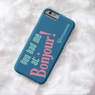 You Had Me at Bonjour! custom cases Barely There iPhone 6 Case