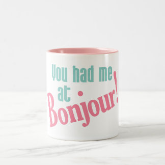 You Had Me at Bonjour! custom mugs