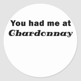 You Had Me At Chardonnay Classic Round Sticker