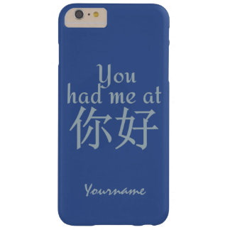 You Had Me at (Chinese Hello) custom cases Barely There iPhone 6 Plus Case