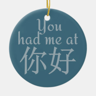 You Had Me at (Chinese Hello) shirts & jackets Ceramic Ornament