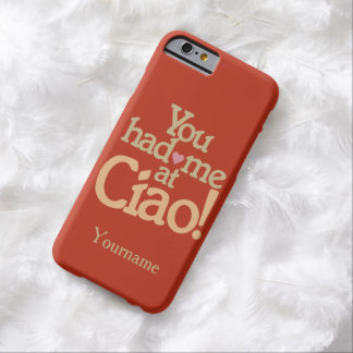 You Had Me at Ciao! custom cases Barely There iPhone 6 Case