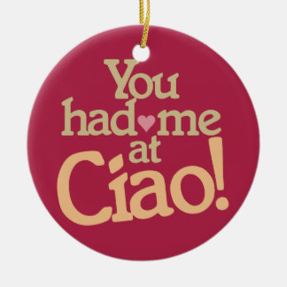 You Had Me at Ciao! custom ornament