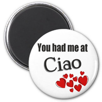 You had me at Ciao Italian Hello 2 Inch Round Magnet