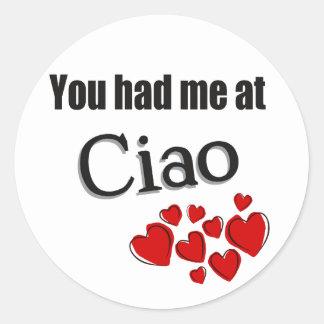 You had me at Ciao Italian Hello Classic Round Sticker