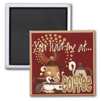 You Had Me At Coffee 2 Inch Square Magnet