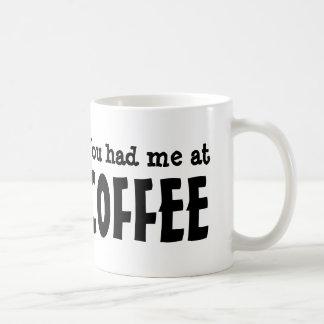 You had me at COFFEE Classic White Coffee Mug