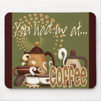 You Had Me At Coffee Mouse Pad