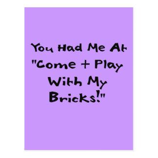 You Had Me at Come & Play with My Bricks Postcard