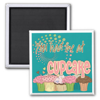 You Had Me At Cupcake 2 Inch Square Magnet
