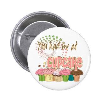 You Had Me At Cupcake Pinback Button