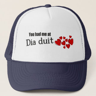 You had me at Dia duit Irish Hello Trucker Hat