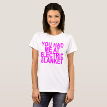 You Had Me At Electric Blanket ..png T-Shirt