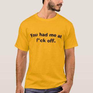 You had me at f*ck off. T-Shirt