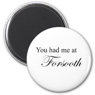 You Had Me At Forsooth 2 Inch Round Magnet