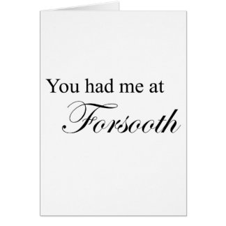 You Had Me At Forsooth Greeting Card
