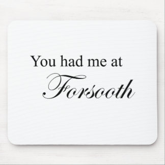 You Had Me At Forsooth Mouse Pads