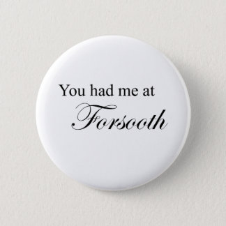 You Had Me At Forsooth Pinback Button