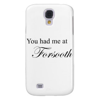 You Had Me At Forsooth Samsung Galaxy S4 Case