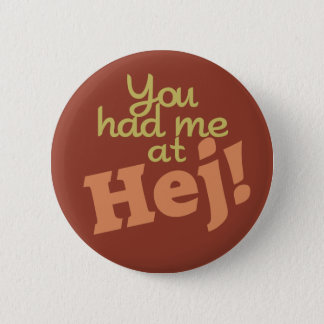You Had Me at Hej! buttons