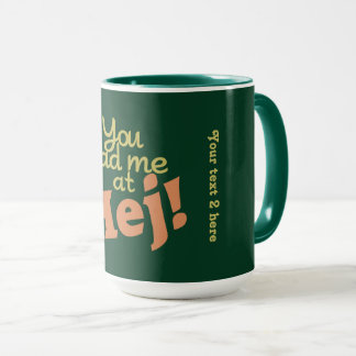 You Had Me at Hej! custom mugs