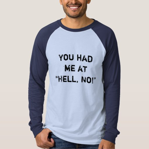 """You Had Me at """"Hell, No!"""" T-Shirt"""
