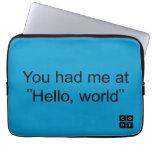"You had me at ""Hello, world"" Computer Sleeves"