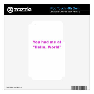 You Had Me at Hello World iPod Touch 4G Skin
