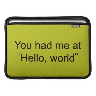 "You had me at ""Hello, world"" MacBook Air Sleeves"