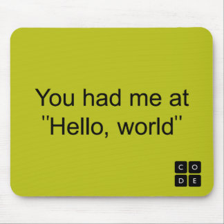 "You had me at ""Hello, world"" Mouse Pad"