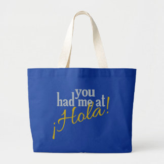 You Had Me at Hola! bags