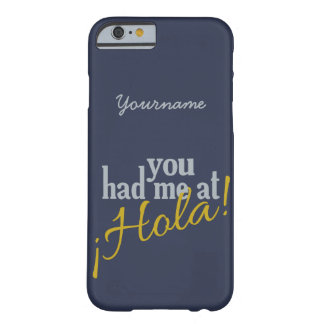 You Had Me at HOLA! custom cases Barely There iPhone 6 Case