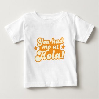 You had me at HOLA Mexican Spanish greeting hello Baby T-Shirt