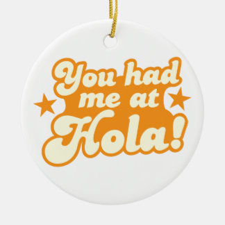 You had me at HOLA Mexican Spanish greeting hello Ceramic Ornament