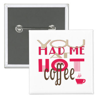 You Had Me At Hot Coffee 2 Inch Square Button