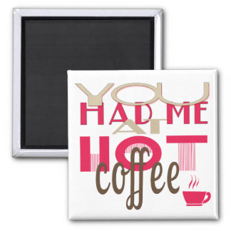 You Had Me At Hot Coffee 2 Inch Square Magnet
