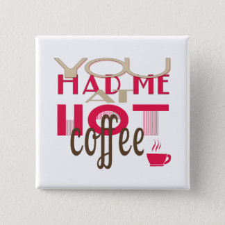 You Had Me At Hot Coffee Button