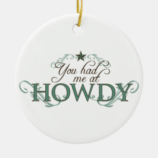 You Had Me at Howdy Ceramic Ornament