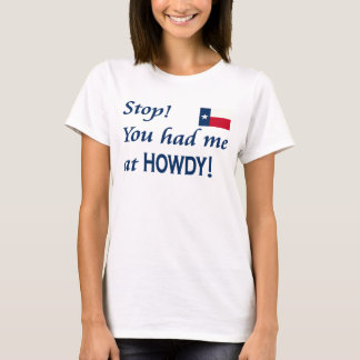 You had me at.... HOWDY!!! T-Shirt